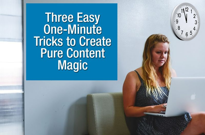 Illustration: Three Easy One-Minute Tricks to Create Pure Content Magic / How-to-Tips.info Blog