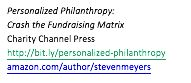 Text Box: Personalized Philanthropy: Crash the Fundraising Matrix Charity Channel Press http://bit.ly/personalized-philanthropy amazon.com/author/stevenmeyers